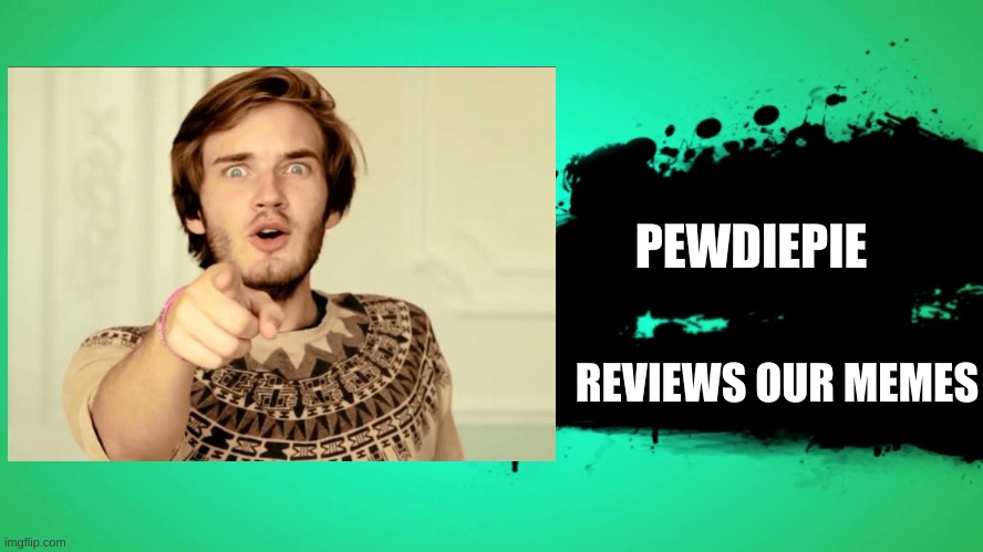PEWDIEPIE; REVIEWS OUR MEMES | image tagged in super smash bros splash card | made w/ Imgflip meme maker