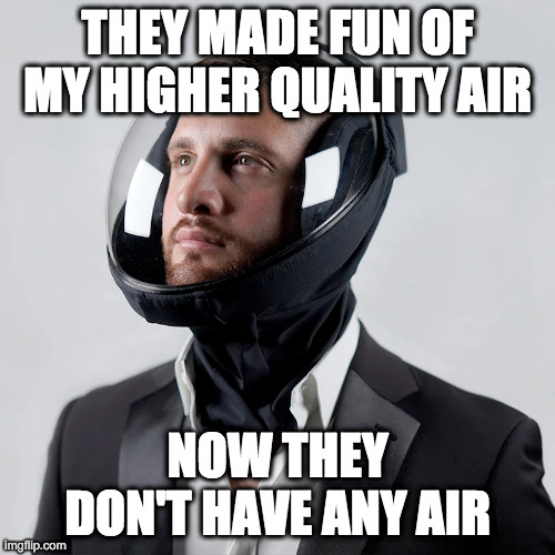 I don't think this air mask company knows their marketing image looks like a murder meme. |  THEY MADE FUN OF MY HIGHER QUALITY AIR; NOW THEY DON'T HAVE ANY AIR | image tagged in covid-19,mask,face mask,air mask,murder | made w/ Imgflip meme maker