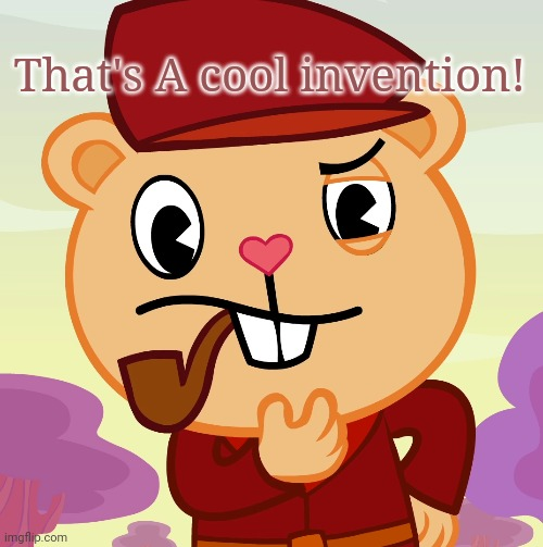 Pop (HTF) | That's A cool invention! | image tagged in pop htf | made w/ Imgflip meme maker
