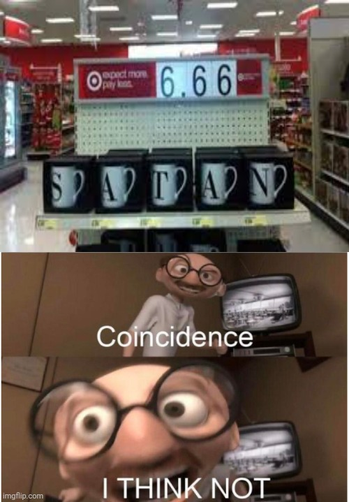 Coincidence, I THINK NOT: Inside the store | image tagged in coincidence i think not,666,memes,satan,funny,meme | made w/ Imgflip meme maker