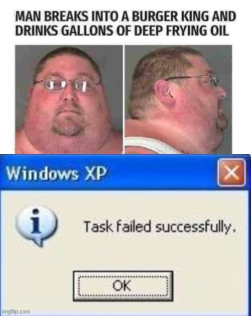 Task Failed Successfully | image tagged in task failed successfully,memes,funny,fat,unhealthy | made w/ Imgflip meme maker