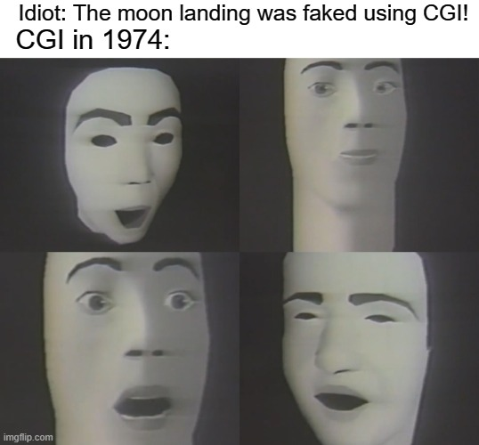 tHe MoOn LaNdInG wAs FaKeD!!! |  Idiot: The moon landing was faked using CGI! CGI in 1974: | image tagged in memes,funny memes,funny meme,cgi,moon,fake moon landing | made w/ Imgflip meme maker
