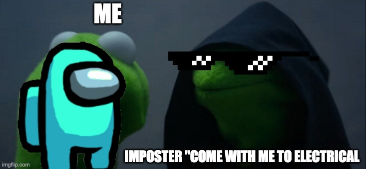 "Evil Kermit |  ME; IMPOSTER ""COME WITH ME TO ELECTRICAL 