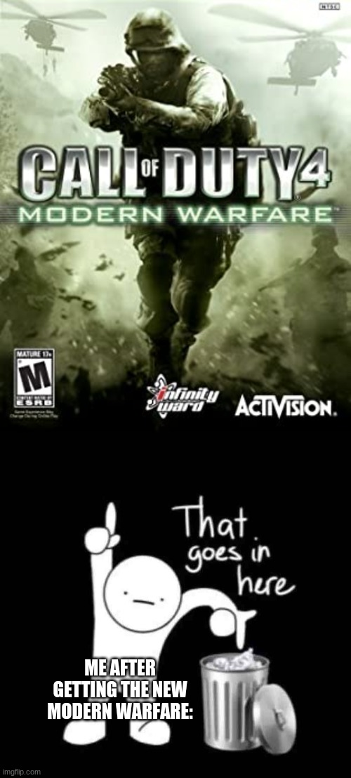 I like the new one and old one |  ME AFTER GETTING THE NEW MODERN WARFARE: | image tagged in that goes in here,memes,dank memes,call of duty | made w/ Imgflip meme maker