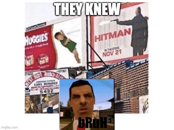 *NO NO NO* |  THEY KNEW | image tagged in bruh | made w/ Imgflip meme maker