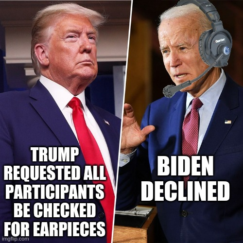 There's only one reason to decline that request.... |  TRUMP REQUESTED ALL PARTICIPANTS BE CHECKED FOR EARPIECES; BIDEN DECLINED | image tagged in trump biden,donald trump,creepy joe biden,cheating | made w/ Imgflip meme maker