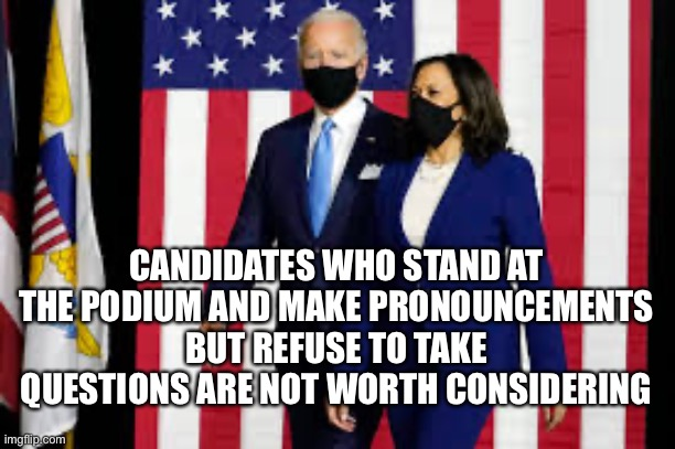No questions please, we have no answers |  CANDIDATES WHO STAND AT THE PODIUM AND MAKE PRONOUNCEMENTS BUT REFUSE TO TAKE QUESTIONS ARE NOT WORTH CONSIDERING | image tagged in democrats,liberals,idiots,dummy,communist socialist | made w/ Imgflip meme maker