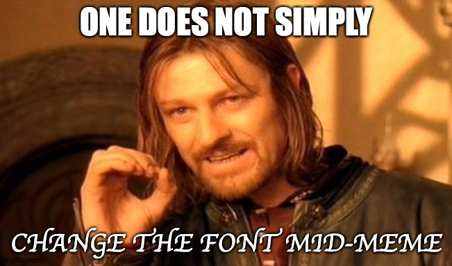 AlTeRnAtInG bEtWeEn UpPeR aNd LoWeR cAsE |  ONE DOES NOT SIMPLY; CHANGE THE FONT MID-MEME | image tagged in memes,one does not simply,font,fonts,fonzie | made w/ Imgflip meme maker