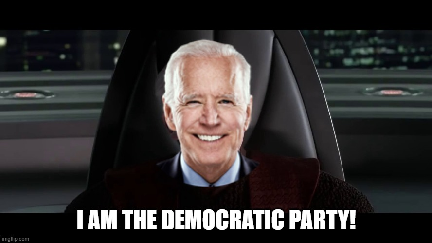 Joe Biden is the Senate!...er, Democratic party. |  I AM THE DEMOCRATIC PARTY! | image tagged in i am the senate,memes,emperor palpatine,joe biden,democratic party,star wars | made w/ Imgflip meme maker