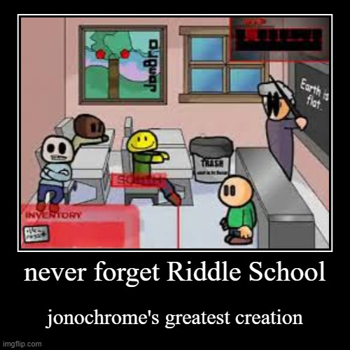 only real flash game fans would remember | never forget Riddle School | jonochrome's greatest creation | image tagged in funny,demotivationals | made w/ Imgflip demotivational maker