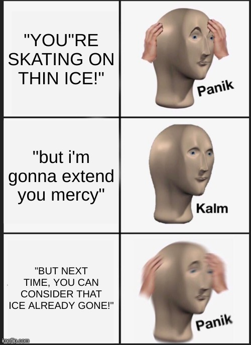 "Moms Be Like |  ""YOU""RE SKATING ON THIN ICE!""; ""but i'm gonna extend you mercy""; ""BUT NEXT TIME, YOU CAN CONSIDER THAT ICE ALREADY GONE!"" 