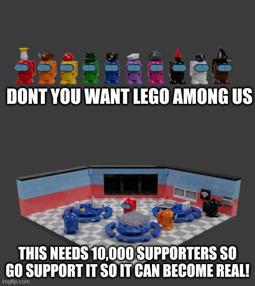 https://ideas.lego.com/projects/1b0076a1-a0c5-46a0-9bff-0ab0dff1f4cc |  DONT YOU WANT LEGO AMONG US; THIS NEEDS 10,000 SUPPORTERS SO GO SUPPORT IT SO IT CAN BECOME REAL! | image tagged in among us,lego,lego among us | made w/ Imgflip meme maker