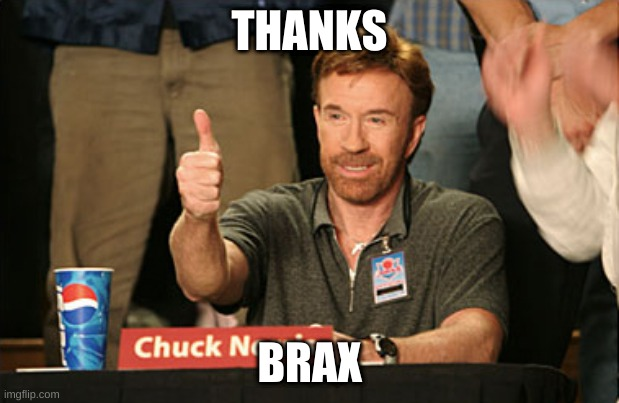 Chuck Norris Approves Meme |  THANKS; BRAX | image tagged in memes,chuck norris approves,chuck norris | made w/ Imgflip meme maker
