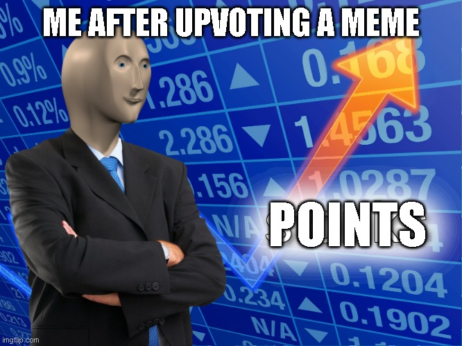 ME AFTER UPVOTING A MEME POINTS | image tagged in stonks | made w/ Imgflip meme maker
