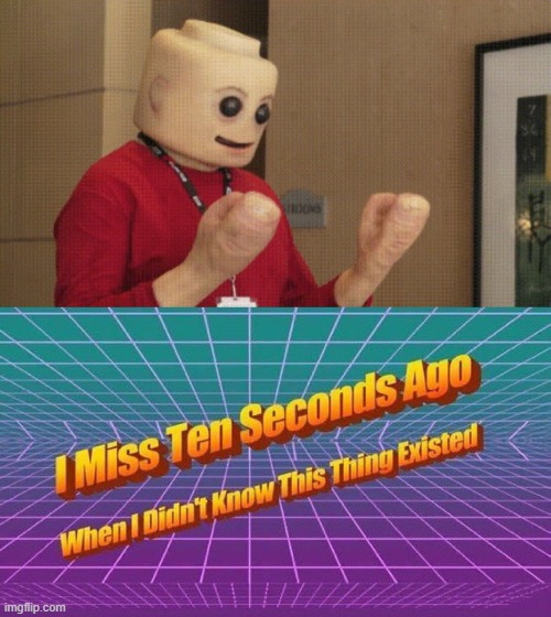 ew another cursed image! | image tagged in i miss ten seconds ago,cursed image,funny,memes,lego | made w/ Imgflip meme maker