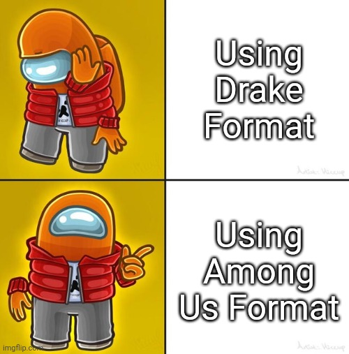 Drake Hotline Bling |  Using Drake Format; Using Among Us Format | image tagged in among us drake,memes,drake hotline bling,crossover | made w/ Imgflip meme maker