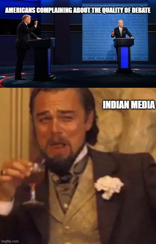 Indian Media meme |  AMERICANS COMPLAINING ABOUT THE QUALITY OF DEBATE; INDIAN MEDIA | image tagged in indians | made w/ Imgflip meme maker