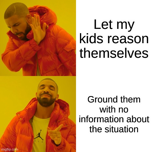 Is anyone else's parents like this |  Let my kids reason themselves; Ground them with no information about the situation | image tagged in memes,drake hotline bling,funny,relatable,gifs,not really gif | made w/ Imgflip meme maker