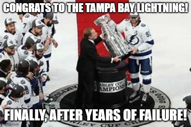 TBL are the 2020 Stanley Cup Champions! |  CONGRATS TO THE TAMPA BAY LIGHTNING! FINALLY, AFTER YEARS OF FAILURE! | image tagged in nhl,tbl,stanley cup | made w/ Imgflip meme maker