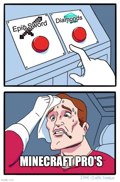 Two Buttons |  Diamonds; Epic Sword; MINECRAFT PRO'S | image tagged in memes,two buttons | made w/ Imgflip meme maker