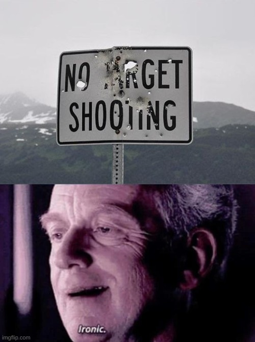image tagged in palpatine ironic,shooting,sign | made w/ Imgflip meme maker