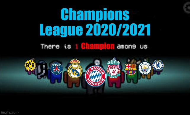 UEFA Champions League 2020/2021 |  Champions League 2020/2021; Champion | image tagged in memes,futbol,champions league,football,soccer,among us | made w/ Imgflip meme maker
