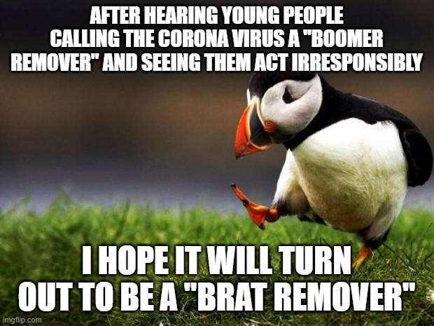 "Like going to parties, infecting each other, because ""I'm not in any kind of danger!"" 