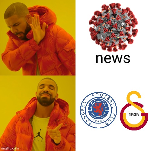 Glasgow Rangers - Galatasaray Istanbul would be lit! |  news | image tagged in memes,drake hotline bling,coronavirus,covid-19,football,soccer | made w/ Imgflip meme maker
