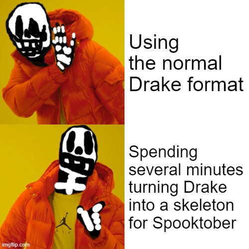 Drake Hotline Bling Meme |  Using the normal Drake format; Spending several minutes turning Drake into a skeleton for Spooktober | image tagged in memes,drake hotline bling,memes | made w/ Imgflip meme maker
