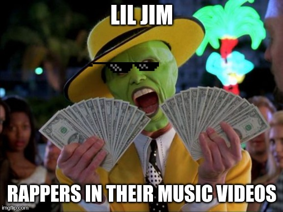 rappers.be.flexing |  LIL JIM; RAPPERS IN THEIR MUSIC VIDEOS | image tagged in memes,jim carrey | made w/ Imgflip meme maker