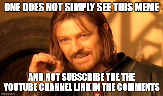 sub |  ONE DOES NOT SIMPLY SEE THIS MEME; AND NOT SUBSCRIBE THE THE YOUTUBE CHANNEL LINK IN THE COMMENTS | image tagged in memes,one does not simply | made w/ Imgflip meme maker