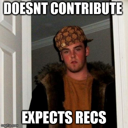 Scumbag Steve Meme | DOESNT CONTRIBUTE  EXPECTS RECS | image tagged in memes,scumbag steve | made w/ Imgflip meme maker