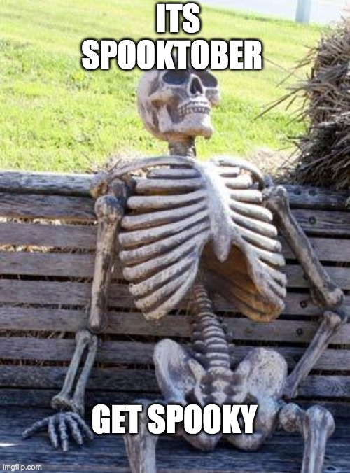 Waiting Skeleton |  ITS SPOOKTOBER; GET SPOOKY | image tagged in memes,waiting skeleton | made w/ Imgflip meme maker