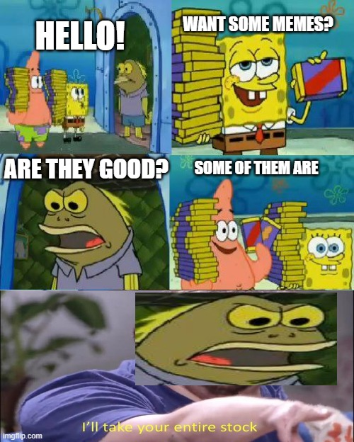 did you read the title first? |  WANT SOME MEMES? HELLO! ARE THEY GOOD? SOME OF THEM ARE | image tagged in memes,chocolate spongebob,idk | made w/ Imgflip meme maker