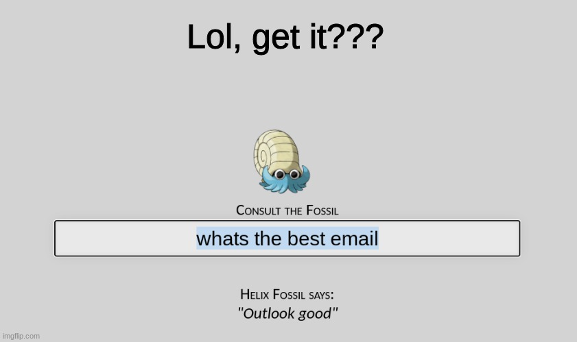 Lol, get it??? | image tagged in outlook is a type of email people use for work | made w/ Imgflip meme maker