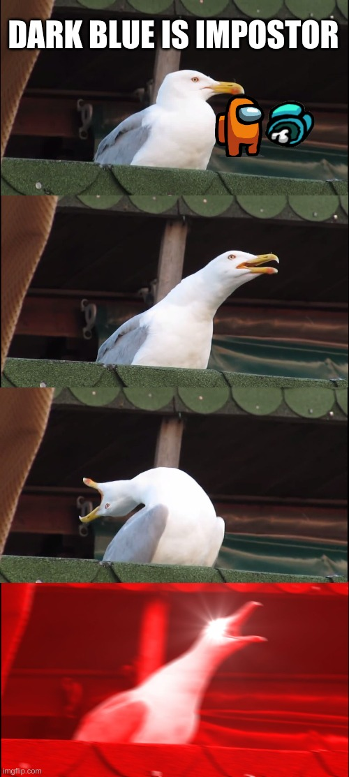 Inhaling Seagull |  DARK BLUE IS IMPOSTOR | image tagged in memes,inhaling seagull | made w/ Imgflip meme maker