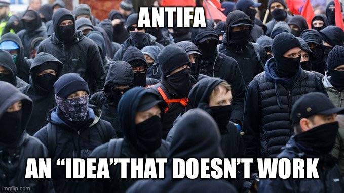 "Antifa declared terrorist group |  ANTIFA; AN ""IDEA""THAT DOESN'T WORK 