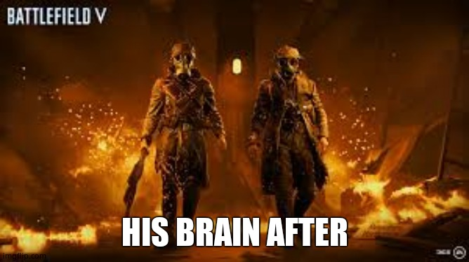 Burnt | HIS BRAIN AFTER | image tagged in burnt | made w/ Imgflip meme maker