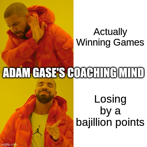 Drake Hotline Bling |  Actually Winning Games; ADAM GASE'S COACHING MIND; Losing by a bajillion points | image tagged in memes,drake hotline bling | made w/ Imgflip meme maker