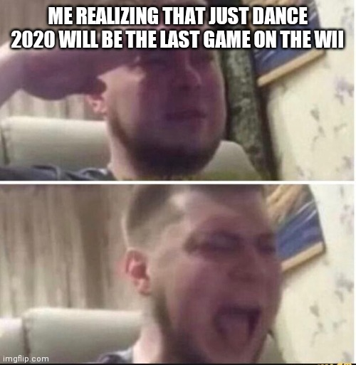 Crying salute |  ME REALIZING THAT JUST DANCE 2020 WILL BE THE LAST GAME ON THE WII | image tagged in crying salute | made w/ Imgflip meme maker