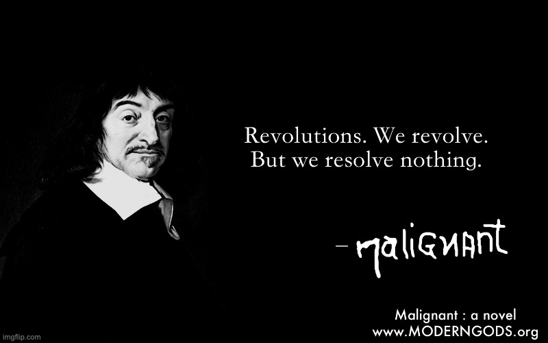 Revolutions - Malignant | image tagged in descartes,inspirational quote,quotes,revolution,books | made w/ Imgflip meme maker