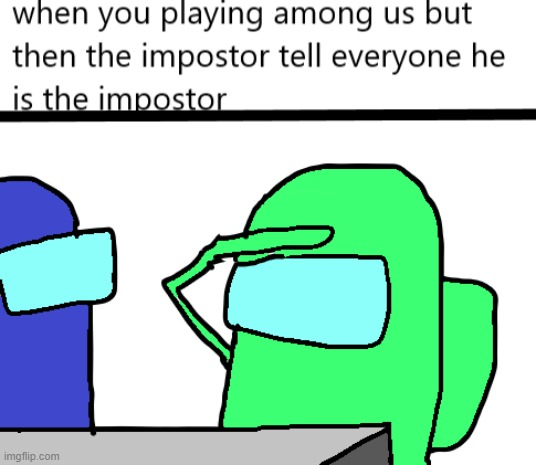 sad moment | image tagged in among us,impostor,sad | made w/ Imgflip meme maker