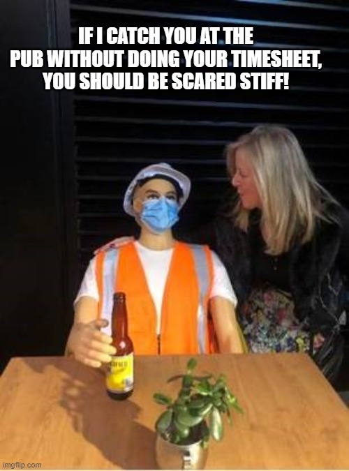 Scared Stiff Timesheet Reminder |  IF I CATCH YOU AT THE PUB WITHOUT DOING YOUR TIMESHEET, YOU SHOULD BE SCARED STIFF! | image tagged in scared stiff timesheet reminder,timesheet reminder,timesheet meme,halloween,funny memes | made w/ Imgflip meme maker