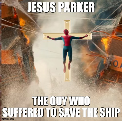 Jesus Parker |  JESUS PARKER; THE GUY WHO SUFFERED TO SAVE THE SHIP | image tagged in spiderman homecoming | made w/ Imgflip meme maker