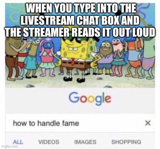 Fame |  WHEN YOU TYPE INTO THE LIVESTREAM CHAT BOX AND THE STREAMER READS IT OUT LOUD | image tagged in how to handle fame,stream,streamer,twitch,youtube,youtuber | made w/ Imgflip meme maker