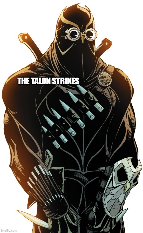 Talon Meme |  THE TALON STRIKES | image tagged in dc comics,batman,villain | made w/ Imgflip meme maker