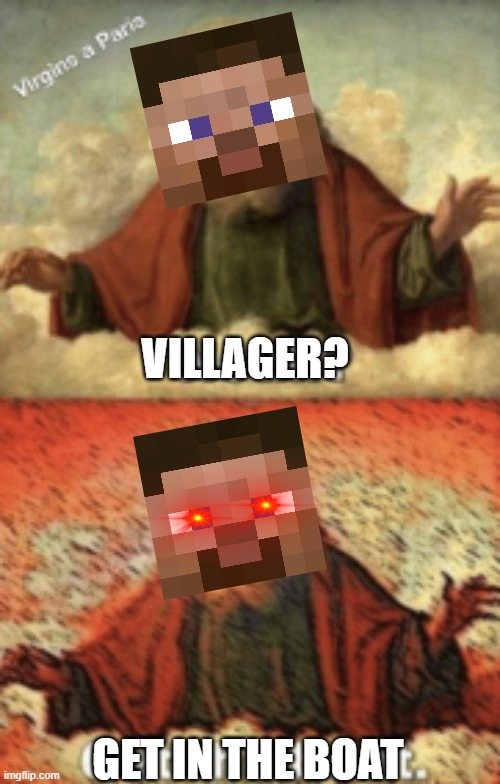 GET IN THE BOAT |  VILLAGER? GET IN THE BOAT | image tagged in noah get the boat,minecraft villagers,minecraft,minecraft steve | made w/ Imgflip meme maker