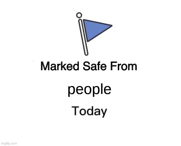 Marked Safe From |  people | image tagged in memes,marked safe from | made w/ Imgflip meme maker