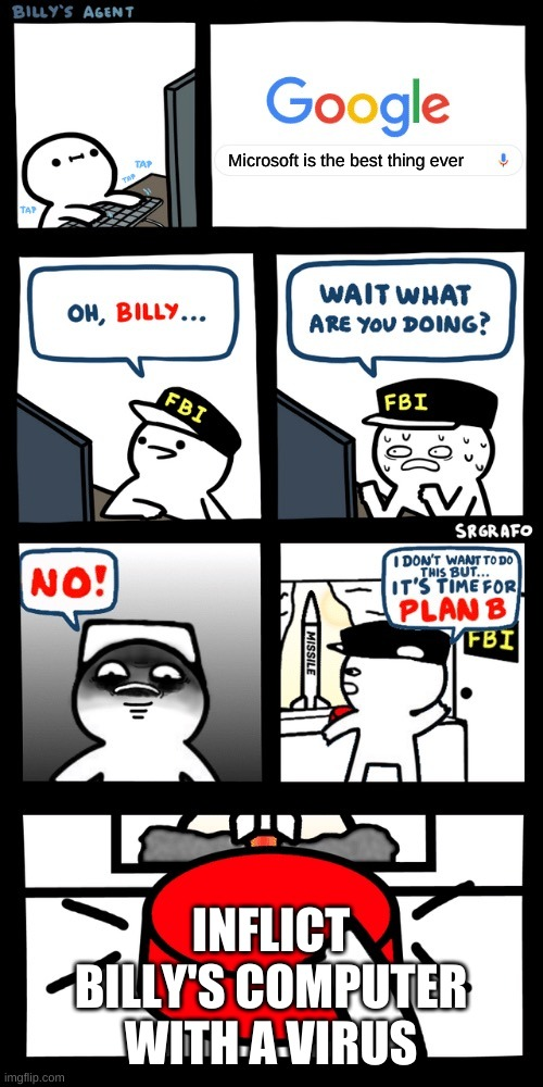 Billy NO |  Microsoft is the best thing ever; INFLICT BILLY'S COMPUTER WITH A VIRUS | image tagged in billy s fbi agent plan b | made w/ Imgflip meme maker