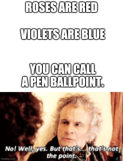 But that's not the point |  VIOLETS ARE BLUE; ROSES ARE RED; YOU CAN CALL A PEN BALLPOINT. | image tagged in blank white template,but that's not the point | made w/ Imgflip meme maker